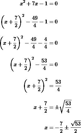 \begin{align*}x^2+7x-1&=0\\[10 pt]\left(x+\frac{7}{2}\right)^2-\frac{49}{4}-1&=0\\[10 pt]\left(x+\frac{7}{2}\right)^2-\frac{49}{4}-\frac{4}{4}&=0\\[10 pt]\left(x+\frac{7}{2}\right)^2-\frac{53}{4}&=0\\[10 pt]\left(x+\frac{7}{2}\right)^2&=\frac{53}{4}\\[10 pt]x+\frac{7}{2}&=\pm\sqrt{\frac{53}{4}}\\[10 pt]x&=-\frac{7}{2}\pm\frac{\sqrt{53}}{2}\end{align}